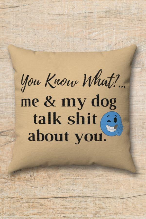'Me & My Dog Talk Shit About You' Spun Polyester Square Pillow