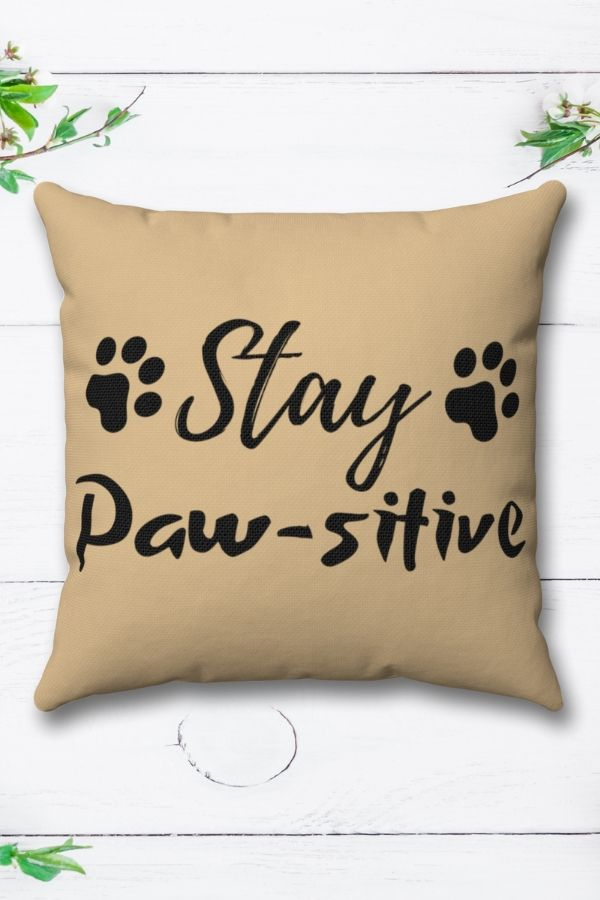 'Stay Paw-sitive' Spun Polyester Square Pillow